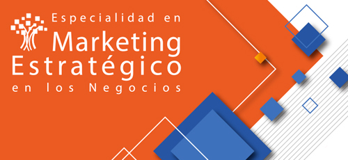 Estudia la Especialidad en Marketing Estratégico en los Negocios